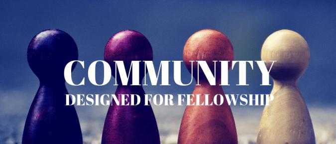 Community: Designed for Fellowship
